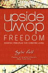 Upside-Down FreedomInverted Principles for Christian Living【電子書籍】[ Taylor Field ]