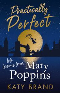 Practically Perfect: 2020's hilarious look at the best-loved film, from Julie Andrews to Emily Blunt【電子書籍】[ Katy Brand ]