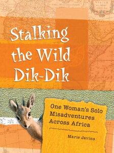 Stalking the Wild Dik-DikOne Woman's Solo Misadventures Across Africa【電子書籍】[ Marie Javins ]