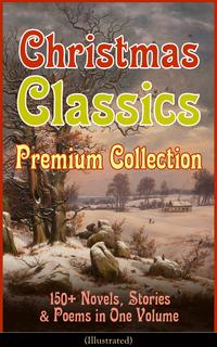 Christmas Classics Premium Collection: 150+ Novels, Stories & Poems in One Volume (Illustrated)A Christmas Carol, The Gift of the Magi, Life and Adventures of Santa Claus, The Heavenly Christmas Tree, Little Women, The Nutcracker and the【電子書籍】