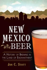 New Mexico BeerA History of Brewing in the Land of Enchantment【電子書籍】[ Jon C. Stott ]