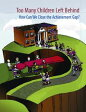 Too Many Children Left BehindHow Can We Close the Achievement Gap?【電子書籍】[ Fannie Flono ]