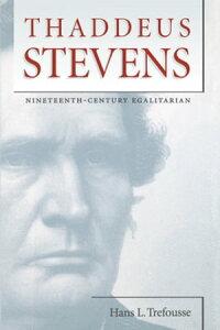 Thaddeus StevensNineteenth-Century Egalitarian【電子書籍】[ Hans L. Trefousse ]