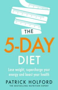 The 5-Day DietLose weight, supercharge your energy and reboot your health【電子書籍】[ Patrick Holford BSc, DipION, FBANT, NTCRP ]