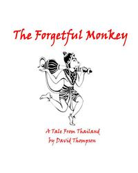 The Forgetful MonkeyA Tale from Thailand【電子書籍】[ David Thompson ]