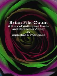 Brian Fitz-CountA Story of Wallingford Castle and Dorchester Abbey【電子書籍】[ Augustine David Crake ]