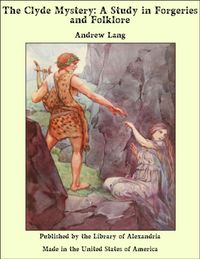 洋書, FICTION & LITERTURE The Clyde Mystery: A Study in Forgeries and Folklore Andrew Lang