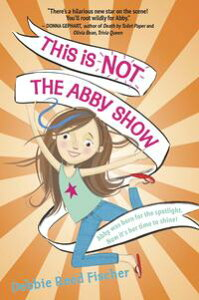 This Is Not the Abby Show【電子書籍】[ Debbie Reed Fischer ]