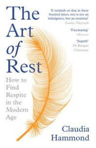 The Art of RestHow to Find Respite in the Modern Age【電子書籍】[ Claudia Hammond ]