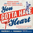 楽天Kobo電子書籍ストアで買える「You Gotta Have HeartWashington Baseball from Walter Johnson to the 2019 World Series Champion Nationals【電子書籍】[ Frederic J. Frommer ]」の画像です。価格は2,193円になります。