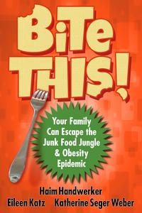 BITE THIS! Your Family Can Escape The Junk Food Jungle And Obesity Epidemic【電子書籍】[ Eileen Katz ]