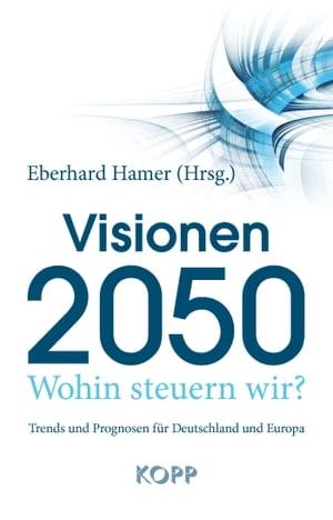 洋書, BUSINESS & SELF-CULTURE Visionen 2050Wohin steuern wir? Trends und Prognosen f?r Deutschland und Europa Eberhard Hamer