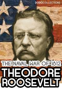 The Naval War of 1812【電子書籍】[ Theodore Roosevelt ]