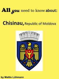 All you need to know about: Chisinau, Republic of Moldova【電子書籍】[ Mattis L?hmann ]