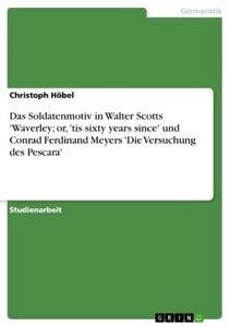 Das Soldatenmotiv in Walter Scotts 'Waverley; or, 'tis sixty years since' und Conrad Ferdinand Meyers 'Die Versuchung des Pescara'【電子書籍】[ Christoph H?bel ]