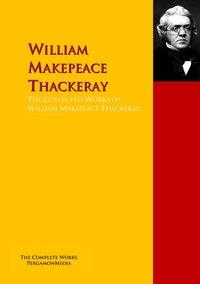 The Collected Works of William Makepeace ThackerayThe Complete Works PergamonMedia【電子書籍】[ William Makepeace Thackeray ]
