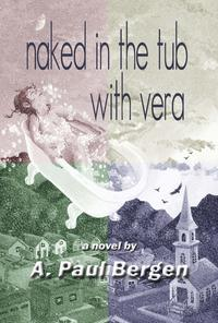 Naked in the Tub with Vera【電子書籍】[ A Paul Bergen ]