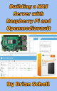 Building a NAS Server with Raspberry Pi and Openmediavault【電子書籍】[ Brian Schell ]