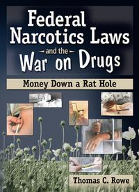 Federal Narcotics Laws and the War on DrugsMoney Down a Rat Hole【電子書籍】[ Thomas C Rowe ]