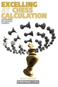Excelling at Chess Calculation【電子書籍】[ Jacob Aagaard ]
