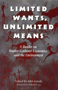 Limited Wants, Unlimited MeansA Reader On Hunter-Gatherer Economics And The Environment【電子書籍】[ John Gowdy ]