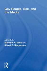 Gay People, Sex, and the Media【電子書籍】[ Michelle Wolf ]