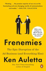 FrenemiesThe Epic Disruption of the Ad Business (and Everything Else)【電子書籍】[ Ken Auletta ]