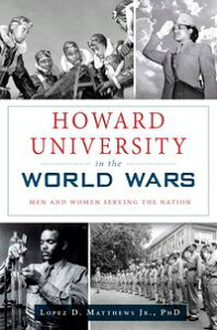 Howard University in the World WarsMen and Women Serving the Nation【電子書籍】[ Lopez D. Matthews Jr. PhD ]