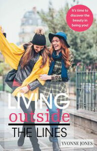 Living Outside the LinesIt's Time to Discover the Beauty in Being You!【電子書籍】[ Yvonne Jones ]