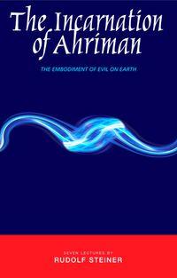 洋書, SOCIAL SCIENCE The Incarnation of AhrimanThe Embodiment of Evil on Earth Rudolf Steiner