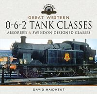 Great Western, 0-6-2 Tank ClassesAbsorbed and Swindon Designed Classes【電子書籍】[ David Maidment ]