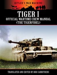 Tiger 1: The Official Wartime Crew Manual【電子書籍】[ Bob Carruthers ]