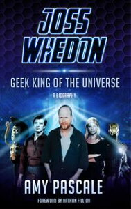 Joss WhedonGeek King of the Universe - A Biography【電子書籍】[ Amy Pascale ]