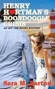 Henry Hartman's Boondoggle CrisisAn Off the Books Mystery, #2【電子書籍】[ Sara Barton ]