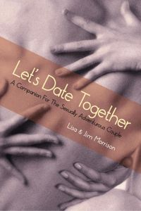 Let's Date Together: A Companion for the Sexually Adventurous Couple【電子書籍】[ James Morrison ]