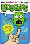 Why You Shouldn't Eat Your BoogersGross but True Things You Don't Want to Know About Your Body【電子書籍】[ Francesca Gould ]