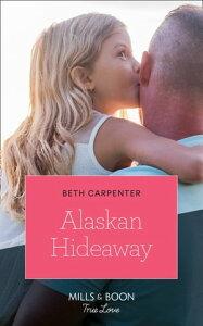 Alaskan Hideaway (Mills & Boon True Love) (A Northern Lights Novel, Book 3)【電子書籍】[ Beth Carpenter ]