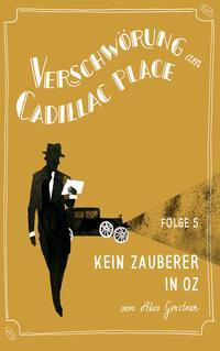 Verschw?rung am Cadillac Place 5: Kein Zauberer in Oz【電子書籍】[ Akos Gerstner ]