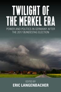 Twilight of the Merkel EraPower and Politics in Germany after the 2017 Bundestag Election【電子書籍】[ Eric Langenbacher ]