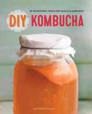 DIY Kombucha: 60 Nourishing Tonics for Health & Happiness【電子書籍】[ Katherine Green ]