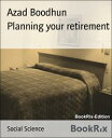 Planning your retirement【電子書籍】[ Azad Boodhun ]