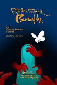 Flutter, Flutter, Butterfly: Age 15. Abused by thousands of soldiers ? Based on a True Story【電子書籍】[ Mihee Eun ]