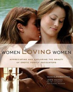 Women Loving Women: Appreciating and Exploring the Beauty of Erotic Female EncountersAppreciating and Exploring the Beauty of Erotic Female Encounters【電子書籍】[ Jamye Waxman ]