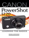 The Canon Powershot S120: Learning the Basics【電子書籍】[ Bill Stonehem ]