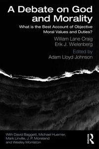 A Debate on God and MoralityWhat is the Best Account of Objective Moral Values and Duties?【電子書籍】[ William Lane Craig ]