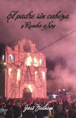 El Padre Sin Cabeza Y Rumbo a Xoy【電子書籍】[ Jos? Zednem ]