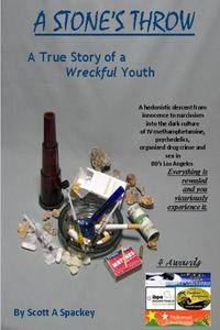 A Stone's Throw, The True Story of a Wreckful Youth【電子書籍】[ Scott A Spackey ]