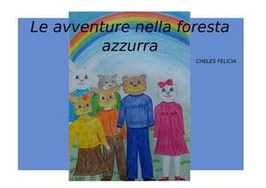 Le avventure nella foresta azzurra【電子書籍】[ Felicia Cheles ]