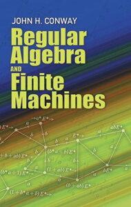 Regular Algebra and Finite Machines【電子書籍】[ John Horton Conway ]