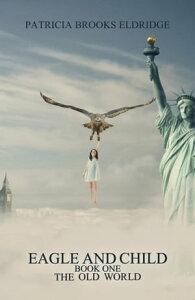 Eagle and Child: Book One: The Old World【電子書籍】[ Patricia Brooks Eldridge ]